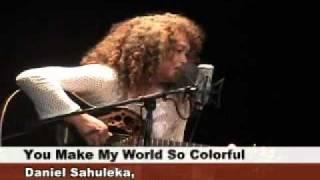 You Make My World So Colorful, Daniel Sahuleka