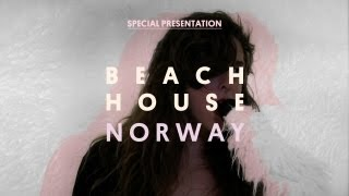Beach House - Norway - Special Presentation