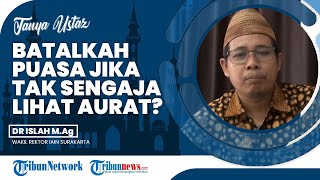 Tak Sengaja Melihat Aurat Lawan Jenis di Siang Hari saat Ramadan, Apakah Membatalkan Puasa?