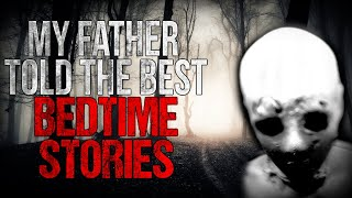 """""""My Father told the Best Bedtime Stories"""" Creepypasta"""