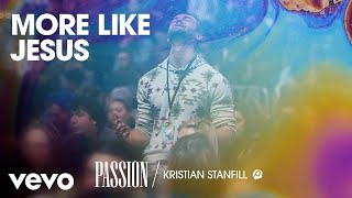 Passion - More Like Jesus (Live/Audio) ft. Kristian Stanfill