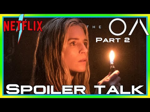What is it About The OA Season 2? A Spoiler Filled and in Depth Discussion. Does the OA Make Sense?