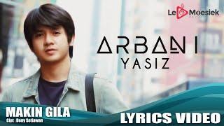 Arbani Yasiz - Makin Gila (Official Lyrick Video)