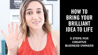 How to bring your brilliant idea to life