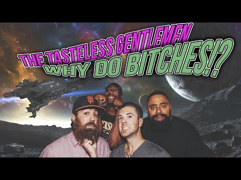 Why Do Bitches!? – The Tasteless Gentlemen – Episode 56