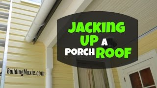 Jacking a Porch Roof as it Meets a SideWall
