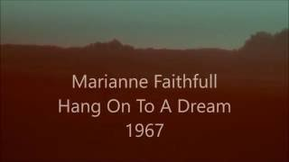 Hang on to a Dream, Marianne Faithfull, 1967