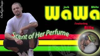 Josh WaWa White Ft Billz  Scent Of Her Perfume ~~~ISLAND VIBE~~~