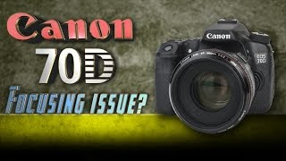 Canon 70D Focusing Issue