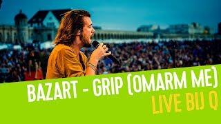 Bazart   Grip (Omarm Me) | Live Bij Q