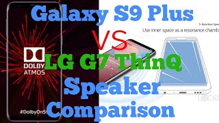 Speaker Comparison Between LG G7 ThinQ and Samsung Galaxy s9 Plus