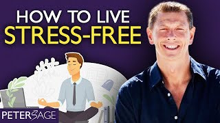 How to Live a Stress Free Life, and process everything | Peter Sage