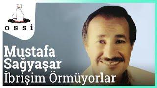 Mustafa Sağyaşar / İbrişim Örmüyorlar