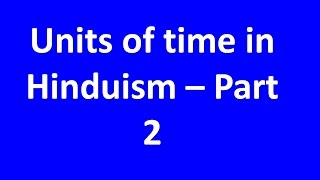 Units Of Time In Hinduism Part 2