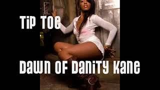 **TiP T0E** DAWN 0F DANiTY KANE