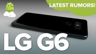 LG G6: Rumors, leaks, features and more!