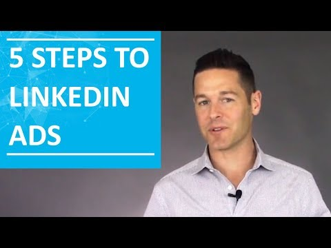 5 Steps To LinkedIn Advertising Greatness In 2018