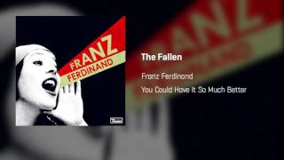 Franz Ferdinand - The Fallen   You Could Have It So Much Better
