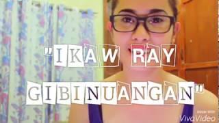 IKAW RAY GIBINUANGAN- Love me like you bisaya version