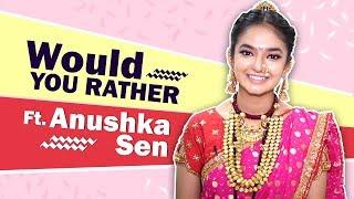 Anushka Sen Plays Would You Rather | Jhansi Ki Rani