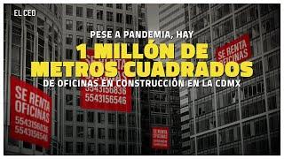 En la CDMX continúa la construcción de un millón de metros cuadrados