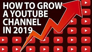 How To Grow A YouTube Channel With 0 Subscribers And 0 Views In 2019