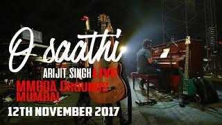 o saathi - Live🔥🔥🔥 | ARIJIT Singh LIVE | MMRDA GROUND MUMBAI | 12th November 2017