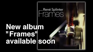 "Teaser of ""Frames"", the new album by Rene Splinter"