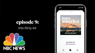 Into Dirty Air | Into America Podcast – Ep. 9 | NBC News and MSNBC