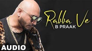 Rabba Ve (Full Audio) | B Praak | Jaani | High End Yaariyan