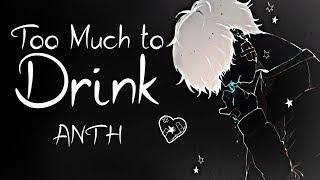 Nightcore → Too Much to Drink ♪ (ANTH) LYRICS ✔︎