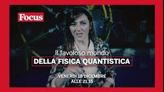 """""""Il favoloso mondo della fisica quantistica"""" in onda il 18 Dicembre ore 21 su FocusTv (canale 35, in chiaro)"""