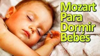 Mozart Para Bebes - Dormir Y Relajar A Tu Bebé - Sueño Profundo - Musica Para Descansar