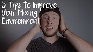5 Tips To Improve Your Mixing Room The Right Way