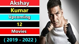 Akshay Kumar Upcoming 12 Movies ( 2019   2022 ) With Cast And Release Date
