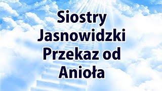 Przekaz Anioła dla was Siostry Jasnowidzki Jasnowidz