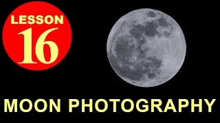 Lesson16.1 - How To Photograph The Moon (Photography Tutorial)