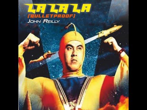 """John Reilly - """"La La La (Bulletproof)"""""""