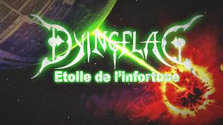 """DYING FLAG - Etoile De l'Infortune (""""If it's too loud you're too old"""" version)"""