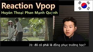 reaction vpop : phản ứng người Hàn khi xem MV : Huyền Thoại Phan Mạnh Quỳnh