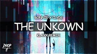 Bonnie X Clyde - The Unknown (KLAXX Remix)