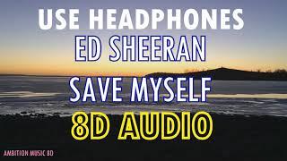 Ed Sheeran - Save Myself   8D AUDIO