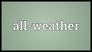 All-weather Meaning
