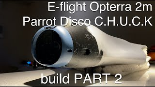 E-flite Opterra 2m | Parrot Disco Chuck - FPV hyper long range cruiser drone build ~ PART 2