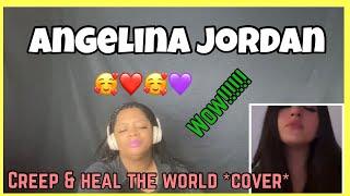 ANGELINA JORDAN | CREEP & HEAL THE WORLD **COVER** | DUAL REACTIONS