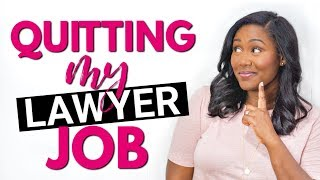 Quitting My Job -  Why I Decided To Leave Lawyer Life Behind