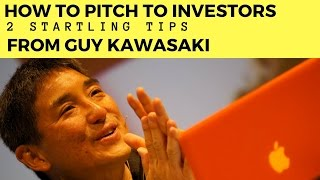 Guy Kawasaki - 2 Startling Tips on How to Pitch to Investors, How to get investors for your startup