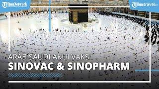 Akhirnya Arab Saudi Akui Vaksin Sinovac dan Sinopharm, 6 Vaksin Ini Diperbolehkan Masuk