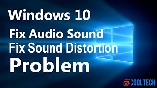 How To Fix Sound Distortion And Static In Windows 10