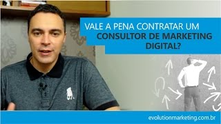 Vale a pena contratar um Consultor de Marketing Digital?